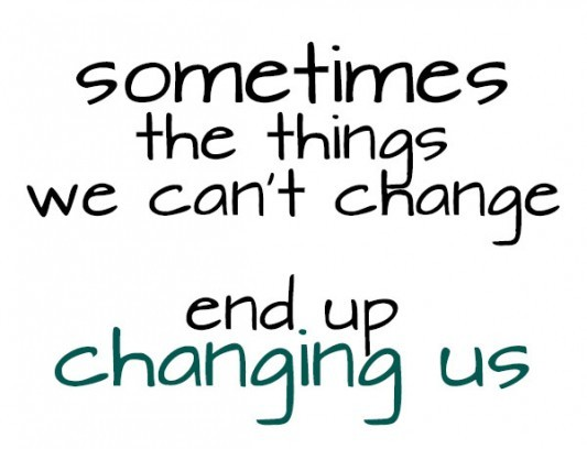sometimes-the-things-we-cant-change-end-up-changing-us-change-quote